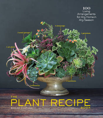 Picture of The Plant Recipe Book: 100 Living Centerpieces for Any Home in Any Season