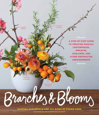 Picture of Branches & Blooms  : A Step-By-Step Guide to Creating Magical Centerpieces, Wreaths, Garlands, and Other Unexpected Arrangements