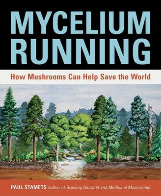 Picture of Mycelium Running: A Guide to Healing the Planet through Gardening with Gourmet and Medicinal Mushrooms