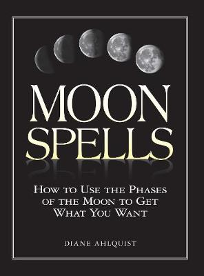 Picture of Moon Spells: How to Use the Phases of the Moon to Get What You Want
