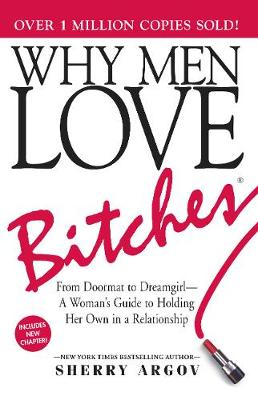 Picture of Why Men Love Bitches: From Doormat to Dreamgirl - A Woman's Guide to Holding Her Own in a Relationship