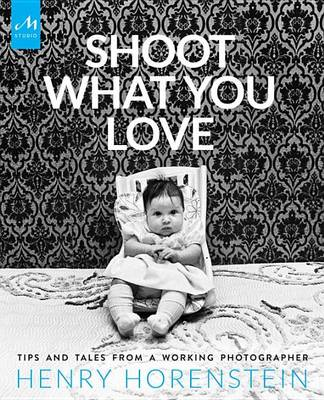 Picture of Shoot What You Love: Tales and Tips from a Working Photographer