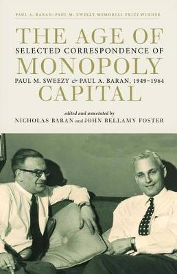 Picture of The Age of Monopoly Capital: Selected Correspondence of Paul A. Baran and Paul M. Sweezy, 1949-1964