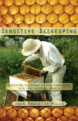 Picture of Sensitive Beekeeping: Practicing Vulnerability and Nonviolence with Your Backyard Beehive
