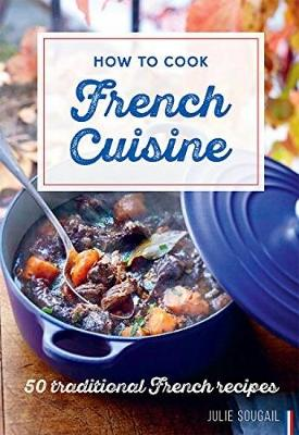 Picture of How to Cook French Cuisine: 50 Traditional Recipes