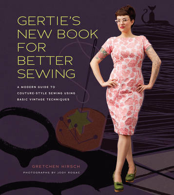 Picture of Gertie's New Book for Better Sewing: A Modern Guide to Couture-style Sewing Using Basic Vintage Techniques