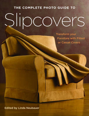 Picture of The Complete Photo Guide to Slipcovers: Transform Your Furniture with Fitted or Casual Covers