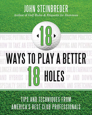 Picture of 18 Ways to Play a Better 18 Holes: Tips and Techniques from America's Best Club Professionals