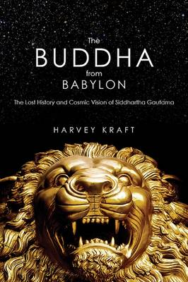 Picture of The Buddha from Babylon: The Lost History and Cosmic Vision of Siddhartha Gautama