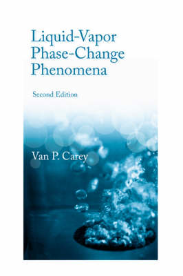 Picture of Liquid Vapor Phase Change Phenomena: An Introduction to the Thermophysics of Vaporization and Condensation Processes in Heat Transfer Equipment