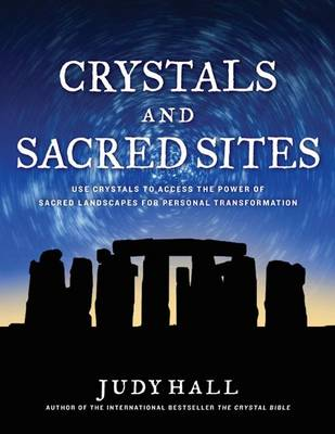 Picture of Crystals and Sacred Sites: Use Crystals to Access the Power of Sacred Landscapes for Personal Transformation