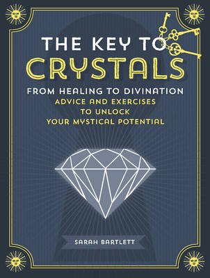 Picture of The Key to Crystals: From Healing to Divination: Advice and Exercises to Unlock Your Mystical Potential