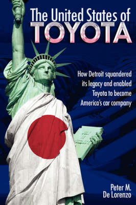 Picture of The United States of Toyota: How Detroit Squandered Its Legacy and Enabled Toyota to Become America's Car Company
