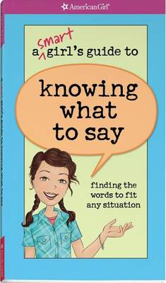 Picture of A Smart Girl's Guide to Knowing What to Say: Finding the Words to Fit Any Situation