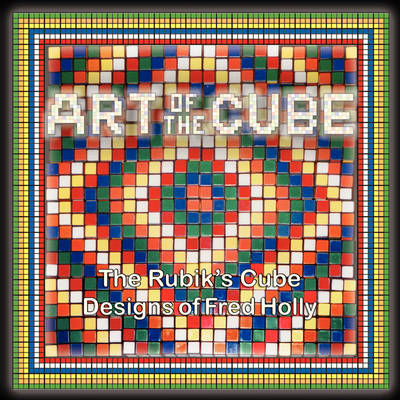 Picture of Art of the Cube: The Rubik's Cube Designs of Fred Holly