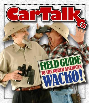 Picture of Car Talk Field Guide to the North American Wacko!