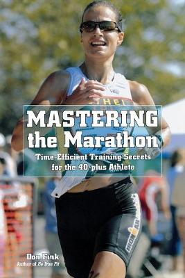 Picture of Mastering the Marathon: Time-Efficient Training Secrets for the 40-Plus Athlete