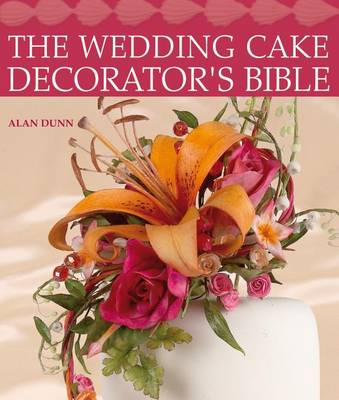 Picture of The Wedding Cake Decorator's Bible: A Resource of Mix-And-Match Designs and Embellishments