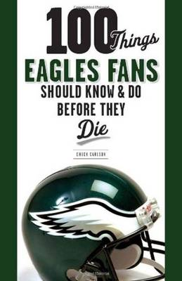 Picture of 100 Things Eagles Fans Should Know & Do Before They Die