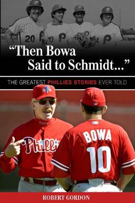 Picture of Then Bowa Said to Schmidt... : The Greatest Phillies Stories Ever Told