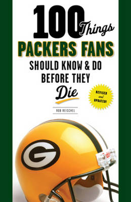 Picture of 100 Things Packers Fans Should Know & Do Before They Die