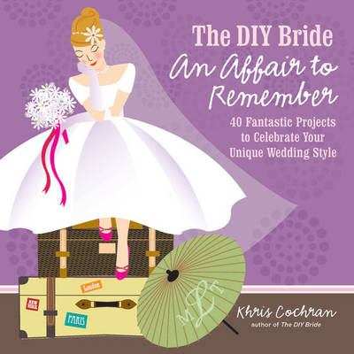 Picture of The DIY Bride an Affair to Remember: 40 Fantastic Projects to Celebrate Your Unique Wedding Style
