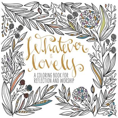 Picture of Adult Coloring Book: Whatever is Lovely: A Coloring Book for Reflection and Worship