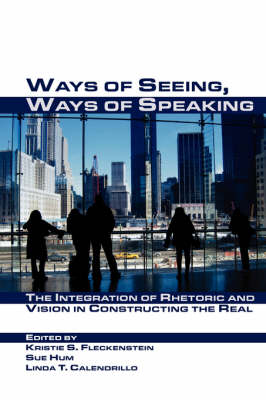 Picture of Ways of Seeing, Ways of Speaking: The Integration of Rhetoric and Vision in Constructing the Real