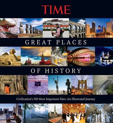 Picture of Time the Great Places of History: Civilization's 100 Most Important Sites: An Illustrated Journey