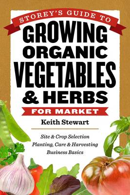 Picture of Storey's Guide to Growing Organic Vegetables and Herbs for Market: Site and Crop Selection, Planting, Care and Harvesting, Business Basics