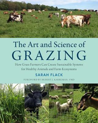 Picture of The Art and Science of Grazing: How Grass Farmers Can Create Sustainable Systems for Healthy Animals and Farm Ecosystems