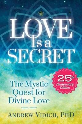 Picture of Love is a Secret: The Mystic Quest for Divine Love