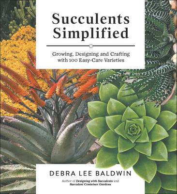Picture of Succulents Simplified: Growing, Designing and Crafting with 100 Easy-Care Varieties