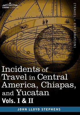 Picture of Incidents of Travel in Central America, Chiapas, and Yucatan, Vols. I and II