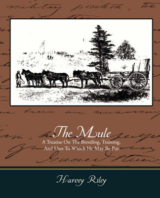 Picture of The Mule - A Treatise on the Breeding, Training, and Uses to Which He May Be Put