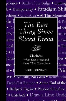 Picture of The Best Thing Since Sliced Bread: Cliches: What They Mean and Where They Came from