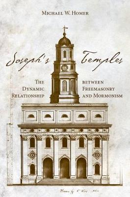Picture of Joseph's Temples: The Dynamic Relationship Between Freemasonry and Mormonism