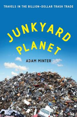 Picture of Junkyard Planet: Travels in the Billion-Dollar Trash Trade