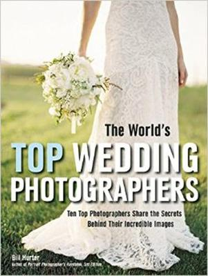 Picture of The World's Top Wedding Photographers: Ten Top Photographers Share the Secrets Behind Their Incredible Images