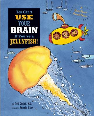 Picture of You Can't Use Your Brain If You're a Jellyfish!
