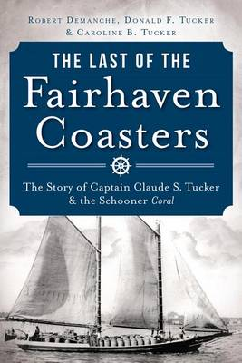Picture of The Last of the Fairhaven Coasters: The Story of Captain Claude S. Tucker and the Schooner Coral