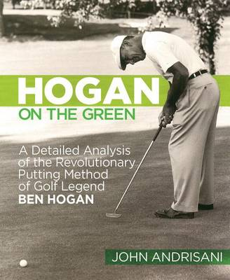 Picture of Hogan on the Green: a Detailed Analysis of the Revolutionary Putting Method of Golf Legend Ben Hogan