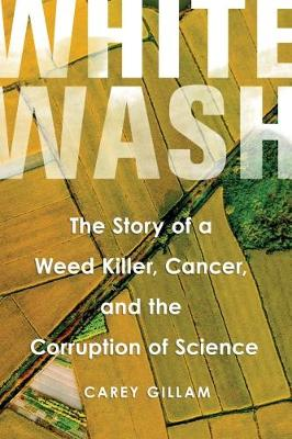 Picture of Whitewash: The Story of a Weed Killer, Cancer, and the Corruption of Science