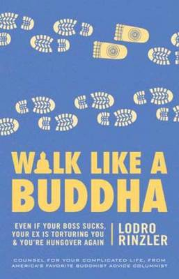 Picture of Walk Like a Buddha: Even If Your Boss Sucks, Your Ex is Torturing You, and You're Hungover Again