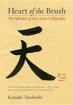Picture of Heart of the Brush: The Splendor of East Asian Calligraphy