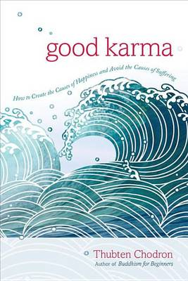 Picture of Good Karma: How to Create the Causes of Happiness and Avoid the Causes of Suffering