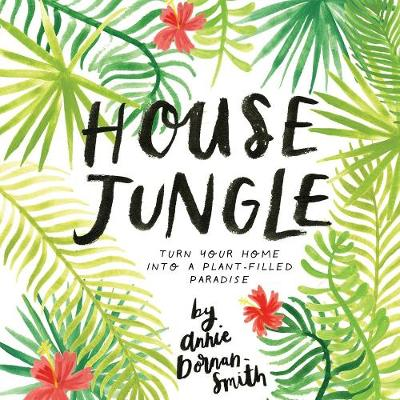 Picture of House Jungle: Turn Your Home Into a Plant-Filled Paradise!