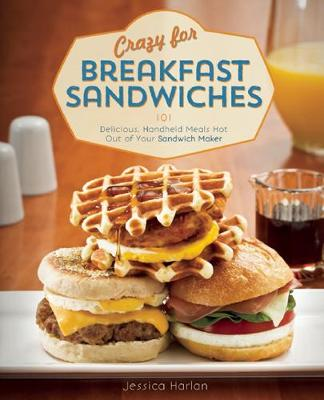 Picture of Crazy for Breakfast Sandwiches: 75 Delicious, Handheld Meals Hot Out of Your Sandwich Maker