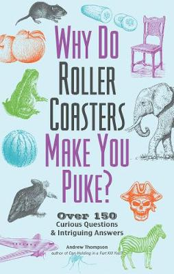 Picture of Why Do Roller Coasters Make You Puke: Over 150 Curious Questions and Intriguing Answers