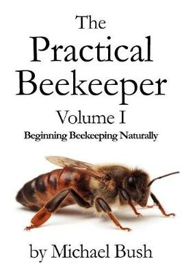 Picture of The Practical Beekeeper Volume I Beginning Beekeeping Naturally
